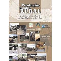 Produção Familiar Rural: tendências e oportunidades da atividade madeireira no Acre e Pará