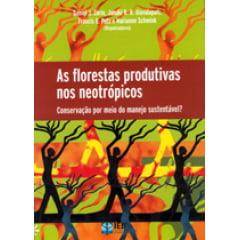 As Florestas Produtivas nos Neotrópicos Conservação por meio do Manejo Sustentável?