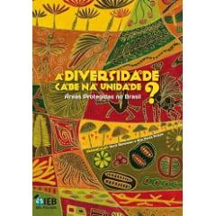 A Diversidade Cabe na Unidade? Áreas Protegidas no Brasil