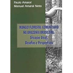Manejo Florestal Comunitário na Amazônia Brasileira: Situação Atual, Desafios e Perspectiva
