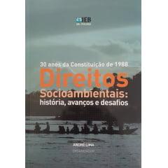 30 anos da Constituição de 1988: Direitos Socioambientais - história, avanços e desafios